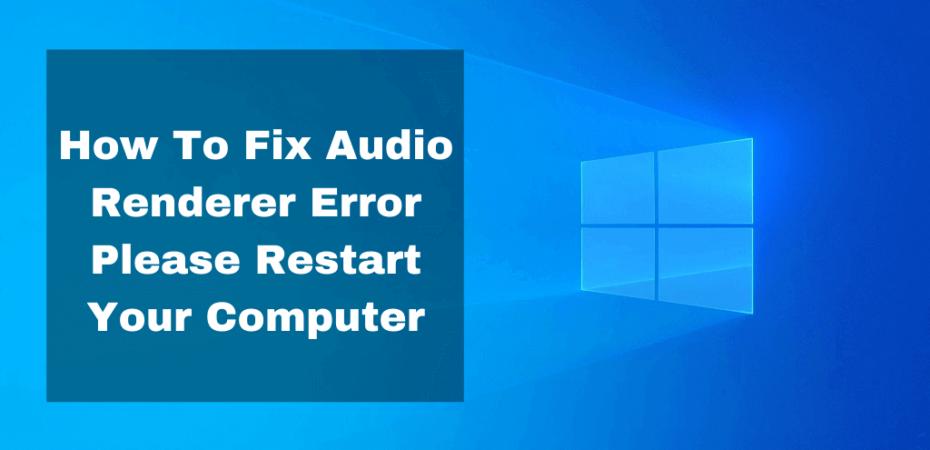 Audio Renderer Error Restart Computer